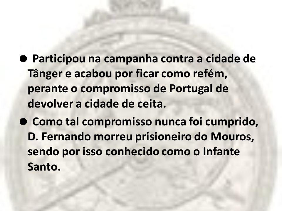 Participou na campanha contra a cidade de Tânger e acabou por ficar como refém, perante o compromisso de Portugal de devolver a cidade de ceita. Como