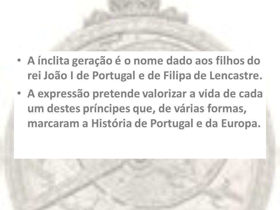 A ínclita geração é o nome dado aos filhos do rei João I de Portugal e de Filipa de Lencastre. A expressão pretende valorizar a vida de cada um destes