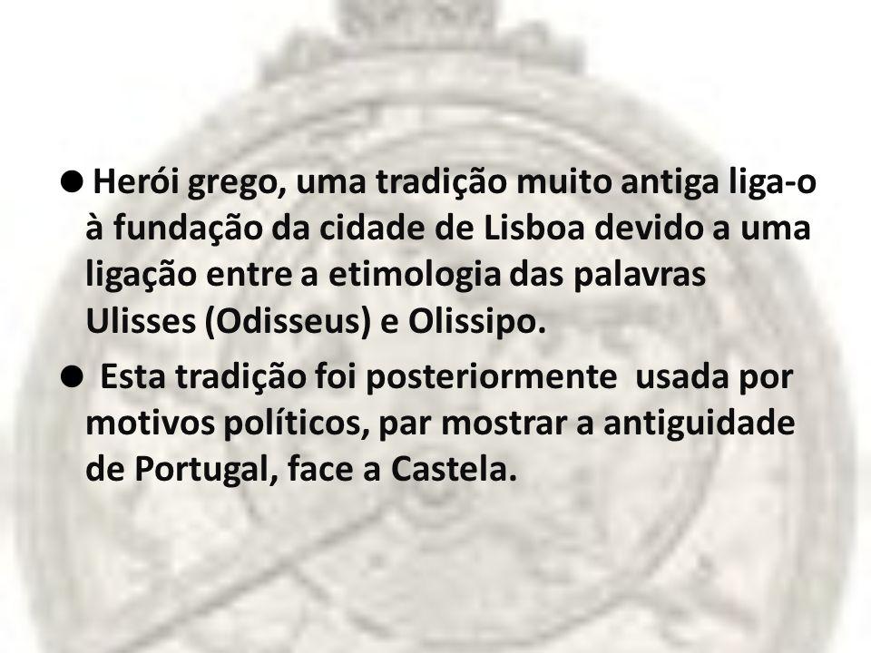 Herói grego, uma tradição muito antiga liga-o à fundação da cidade de Lisboa devido a uma ligação entre a etimologia das palavras Ulisses (Odisseus) e