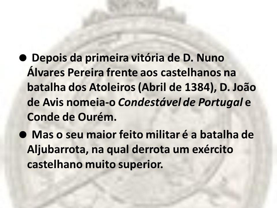Depois da primeira vitória de D. Nuno Álvares Pereira frente aos castelhanos na batalha dos Atoleiros (Abril de 1384), D. João de Avis nomeia-o Condes