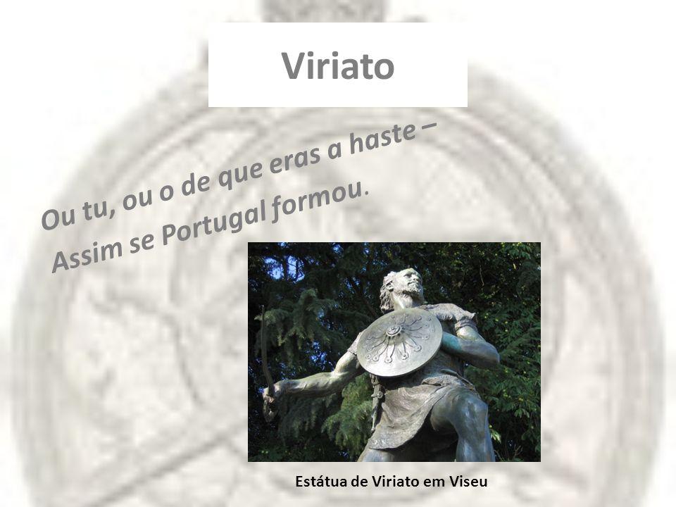 Pouco se conhece sobre a vida de Viriato Comandou uma federação de tribos lusitanas, (que viviam da pastorícia e do saque) resistindo à ocupação romana, de 147 a 139 a.C.