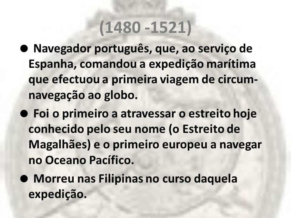 (1480 -1521) Navegador português, que, ao serviço de Espanha, comandou a expedição marítima que efectuou a primeira viagem de circum- navegação ao glo