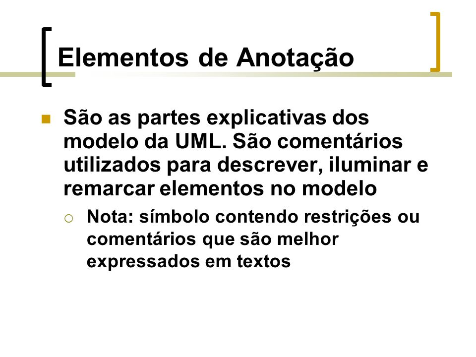 Elementos de Anotação São as partes explicativas dos modelo da UML.