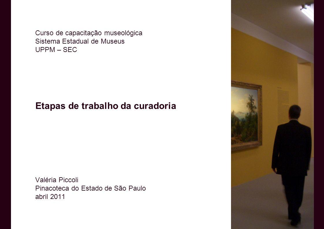 Curso de capacitação museológica Sistema Estadual de Museus UPPM – SEC Etapas de trabalho da curadoria Valéria Piccoli Pinacoteca do Estado de São Pau