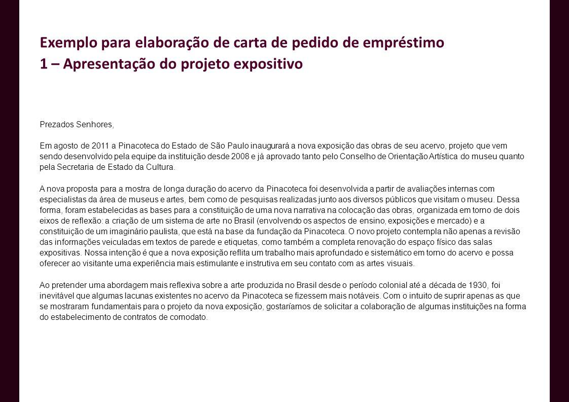 Prezados Senhores, Em agosto de 2011 a Pinacoteca do Estado de São Paulo inaugurará a nova exposição das obras de seu acervo, projeto que vem sendo de