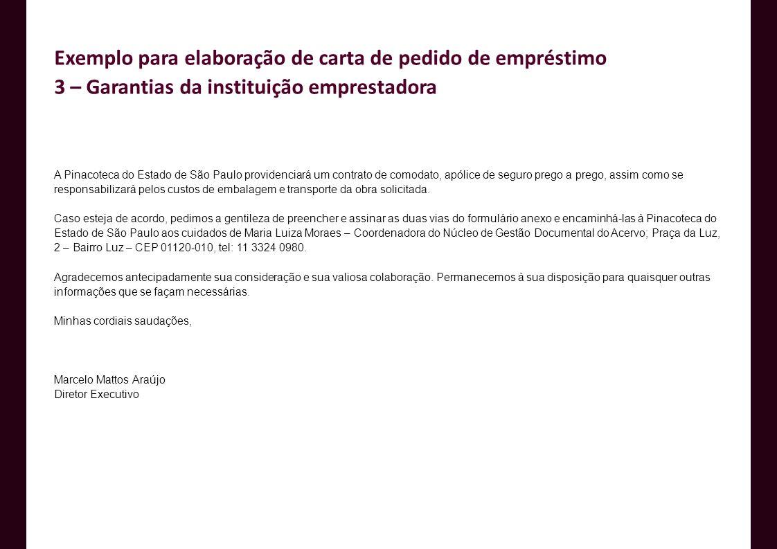 A Pinacoteca do Estado de São Paulo providenciará um contrato de comodato, apólice de seguro prego a prego, assim como se responsabilizará pelos custo