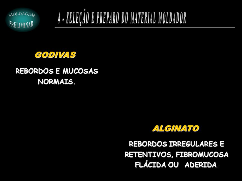 REBORDOS E MUCOSAS NORMAIS. GODIVAS ALGINATO REBORDOS IRREGULARES E RETENTIVOS, FIBROMUCOSA FLÁCIDA OU ADERIDA.