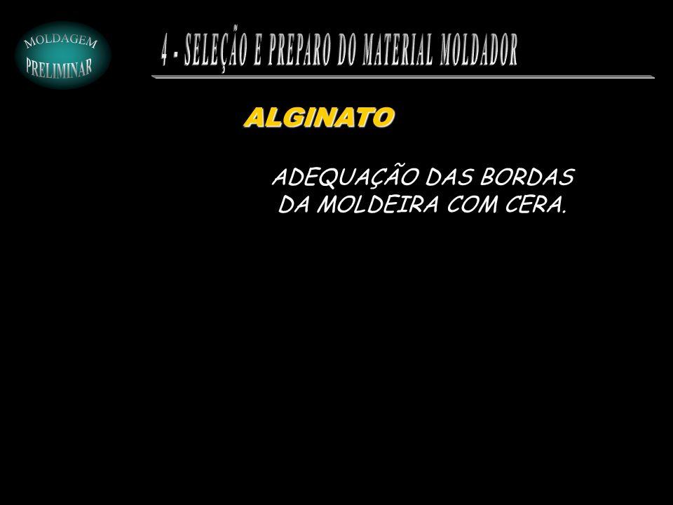 ALGINATO ADEQUAÇÃO DAS BORDAS DA MOLDEIRA COM CERA.