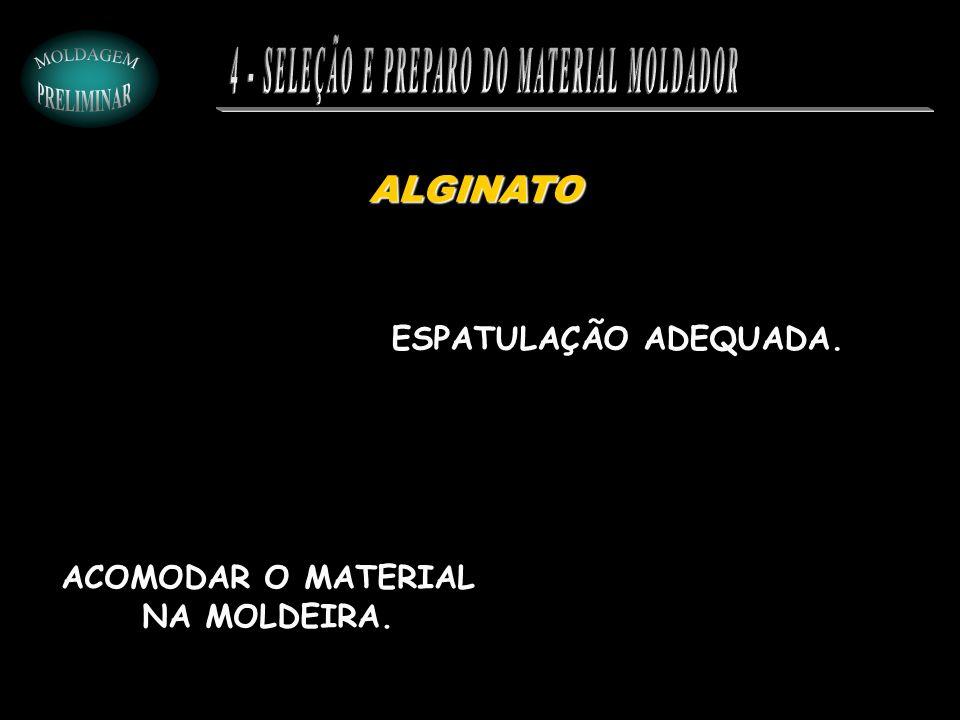 ALGINATO ESPATULAÇÃO ADEQUADA. ACOMODAR O MATERIAL NA MOLDEIRA.