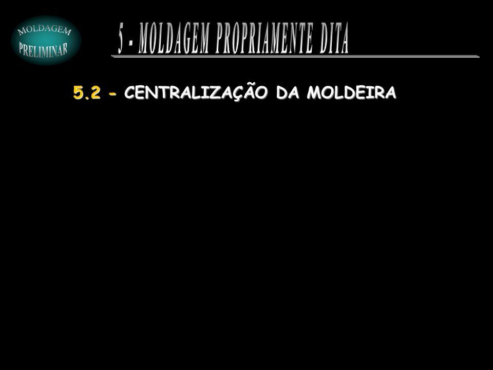 5.2 - CENTRALIZAÇÃO DA MOLDEIRA