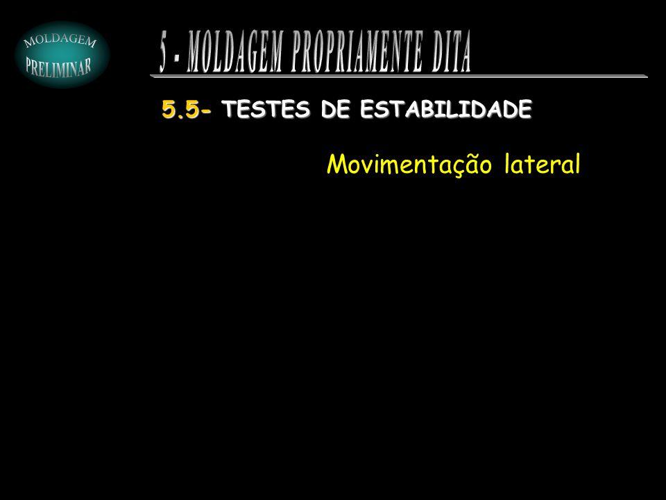 5.5- TESTES DE ESTABILIDADE Movimentação lateral