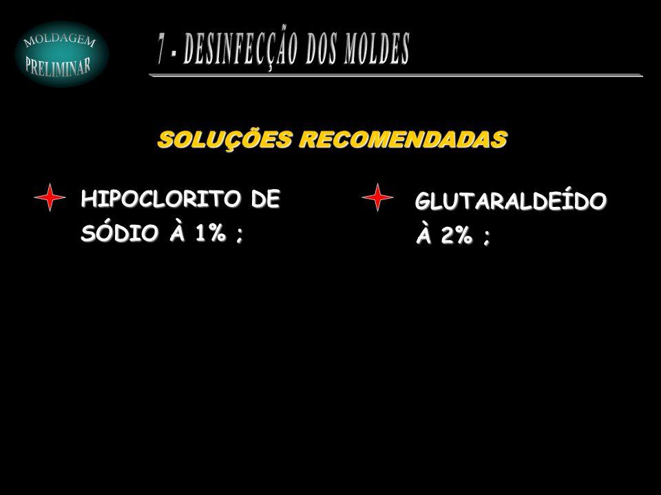 SOLUÇÕES RECOMENDADAS HIPOCLORITO DE SÓDIO À 1% ; GLUTARALDEÍDO À 2% ;