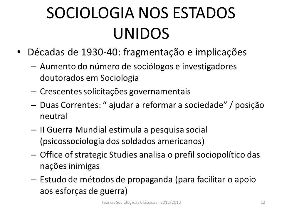 SOCIOLOGIA NOS ESTADOS UNIDOS Décadas de 1930-40: fragmentação e implicações – Aumento do número de sociólogos e investigadores doutorados em Sociolog