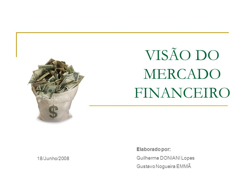 VISÃO DO MERCADO FINANCEIRO 18/Junho/2008 Elaborado por: Guilherme DONIANI Lopes Gustavo Nogueira EMMÃ