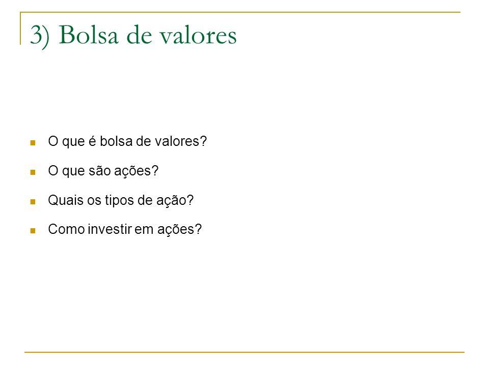 3) Bolsa de valores O que é bolsa de valores? O que são ações? Quais os tipos de ação? Como investir em ações?