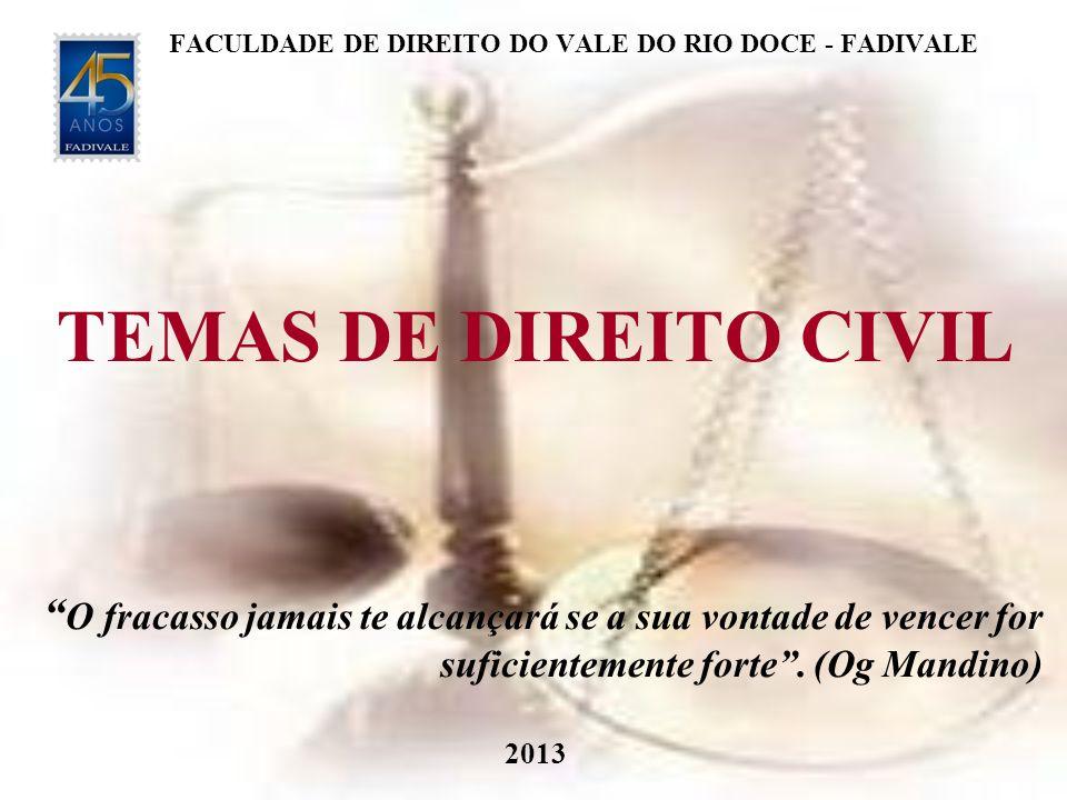 FACULDADE DE DIREITO DO VALE DO RIO DOCE - FADIVALE TEMAS DE DIREITO CIVIL O fracasso jamais te alcançará se a sua vontade de vencer for suficientemen