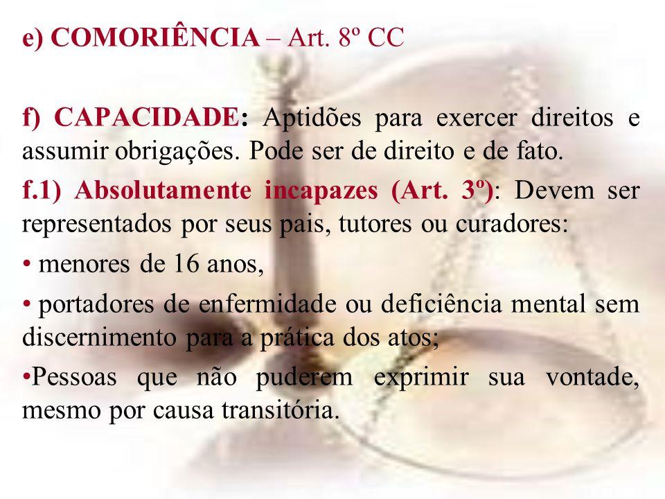 e) COMORIÊNCIA – Art. 8º CC f) CAPACIDADE: Aptidões para exercer direitos e assumir obrigações. Pode ser de direito e de fato. f.1) Absolutamente inca