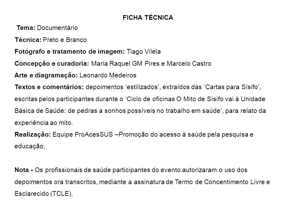 FICHA TÉCNICA Tema: Documentário Técnica: Preto e Branco Fotógrafo e tratamento de imagem: Tiago Vilela Concepção e curadoria: Maria Raquel GM Pires e