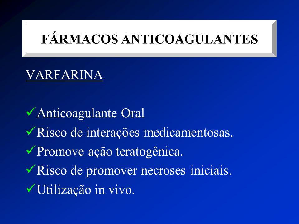 VARFARINA Anticoagulante Oral Risco de interações medicamentosas. Promove ação teratogênica. Risco de promover necroses iniciais. Utilização in vivo.