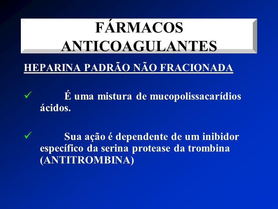 HEPARINA PADRÃO NÃO FRACIONADA É uma mistura de mucopolissacarídios ácidos. Sua ação é dependente de um inibidor específico da serina protease da trom