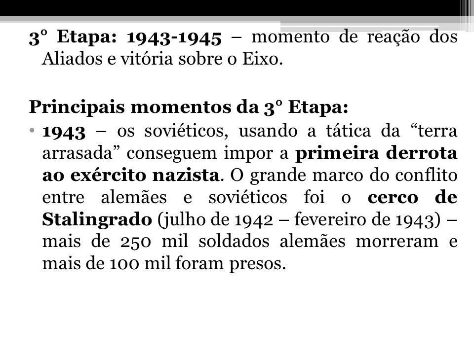 3° Etapa: 1943-1945 – momento de reação dos Aliados e vitória sobre o Eixo. Principais momentos da 3° Etapa: 1943 – os soviéticos, usando a tática da