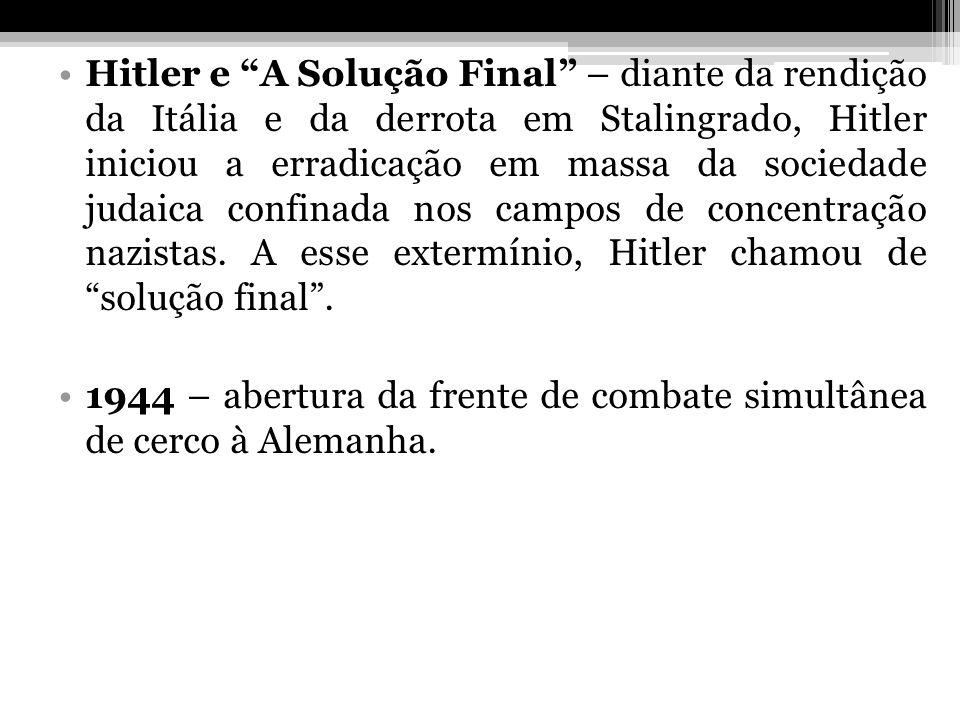 Hitler e A Solução Final – diante da rendição da Itália e da derrota em Stalingrado, Hitler iniciou a erradicação em massa da sociedade judaica confin