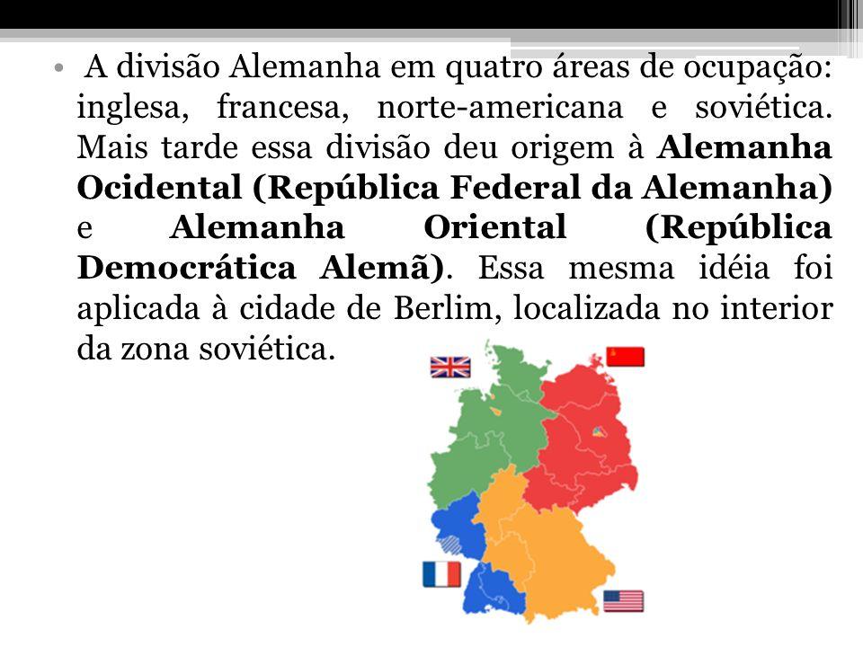 A divisão Alemanha em quatro áreas de ocupação: inglesa, francesa, norte-americana e soviética. Mais tarde essa divisão deu origem à Alemanha Ocidenta