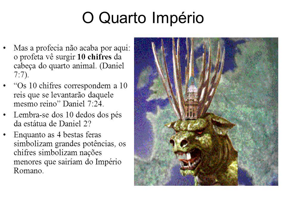 O Quarto Império O quarto Reino é representado por um animal espantoso, uma Besta- Fera que tinha unhas de metal.