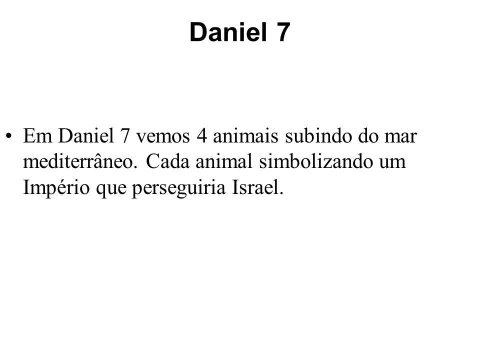Daniel 7 Em Daniel 7 vemos 4 animais subindo do mar mediterrâneo.