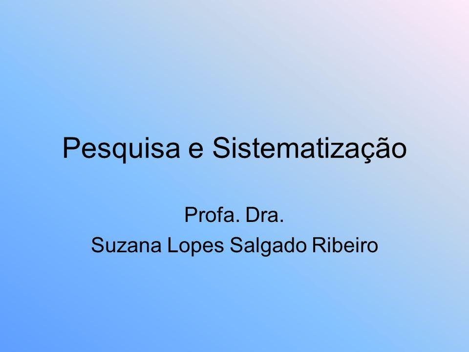 Pesquisa e Sistematização Profa. Dra. Suzana Lopes Salgado Ribeiro