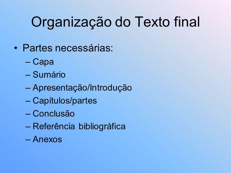 Organização do Texto final Partes necessárias: –Capa –Sumário –Apresentação/Introdução –Capítulos/partes –Conclusão –Referência bibliográfica –Anexos