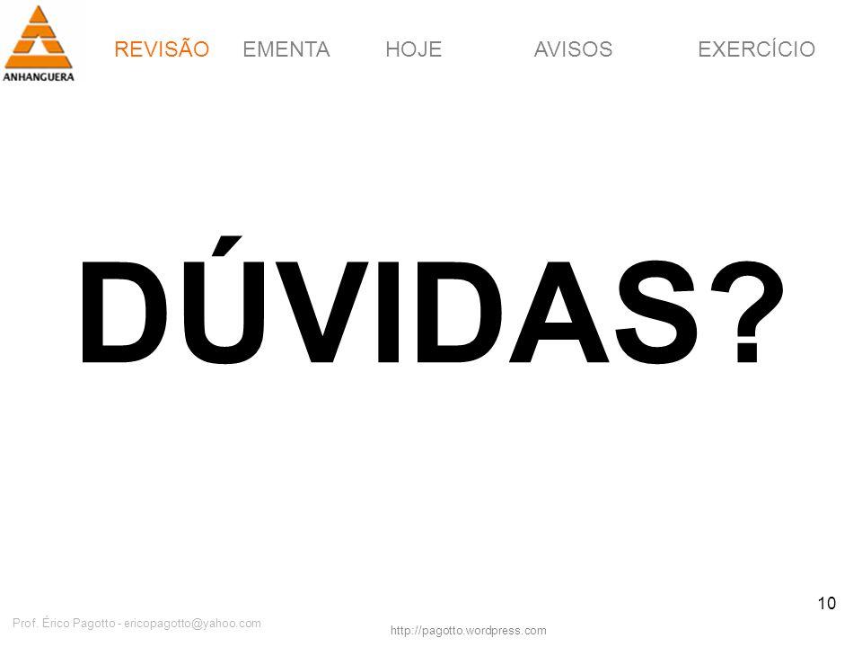 REVISÃOEMENTAHOJEEXERCÍCIOAVISOS http://pagotto.wordpress.com Prof. Érico Pagotto - ericopagotto@yahoo.com 10 DÚVIDAS? REVISÃO