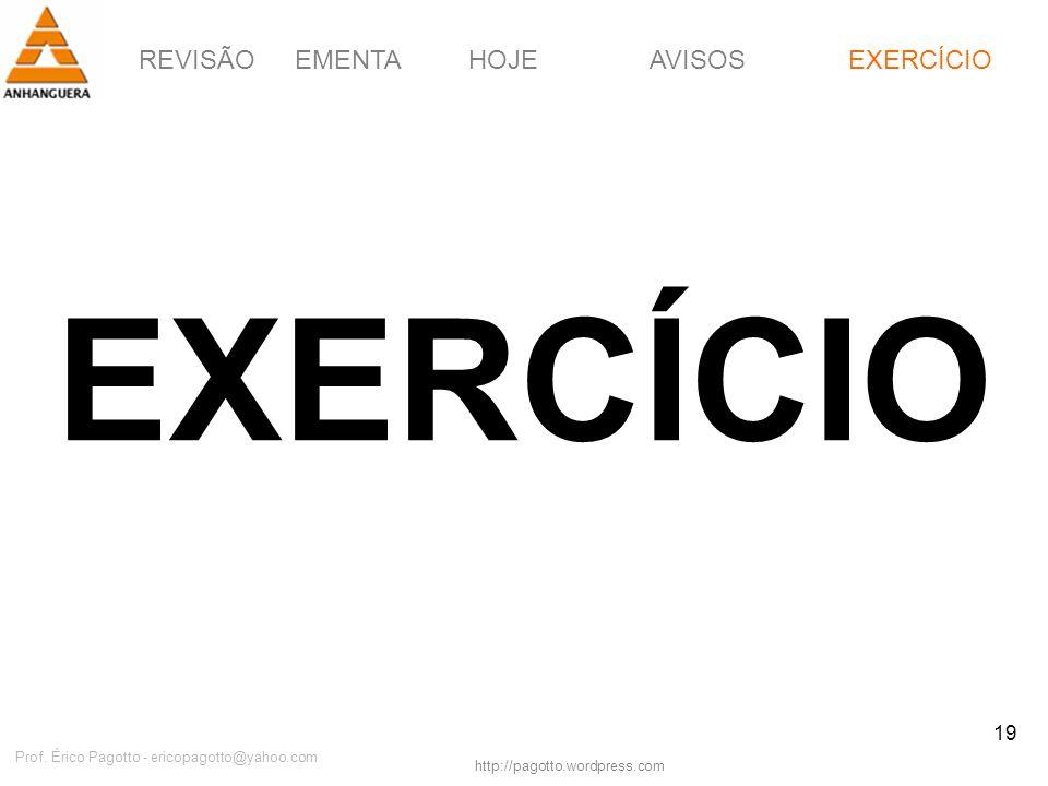 REVISÃOEMENTAHOJEEXERCÍCIOAVISOS http://pagotto.wordpress.com Prof. Érico Pagotto - ericopagotto@yahoo.com 19 EXERCÍCIO