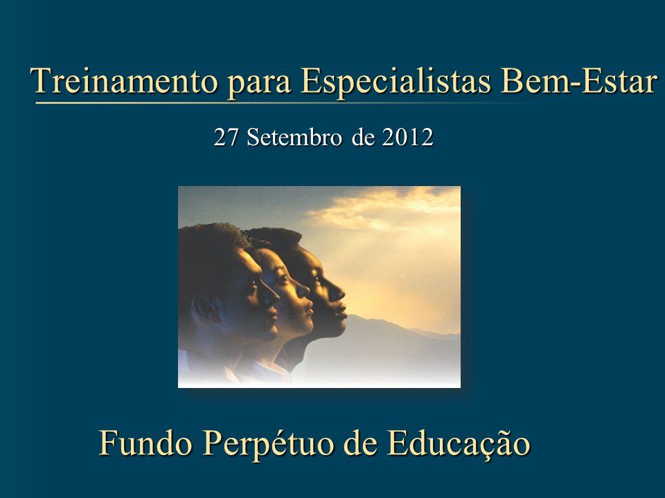 Treinamento para Especialistas Bem-Estar 27 Setembro de 2012 Fundo Perpétuo de Educação