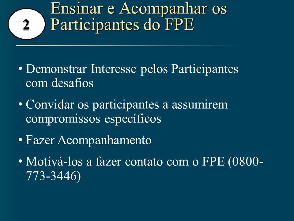2 Ensinar e Acompanhar os Participantes do FPE Demonstrar Interesse pelos Participantes com desafios Convidar os participantes a assumirem compromisso