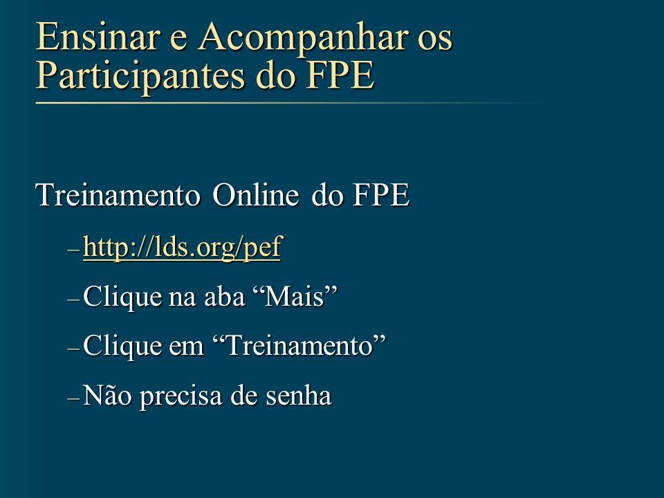 Ensinar e Acompanhar os Participantes do FPE Treinamento Online do FPE – http://lds.org/pef http://lds.org http://lds.org – Clique na aba Mais – Cliqu