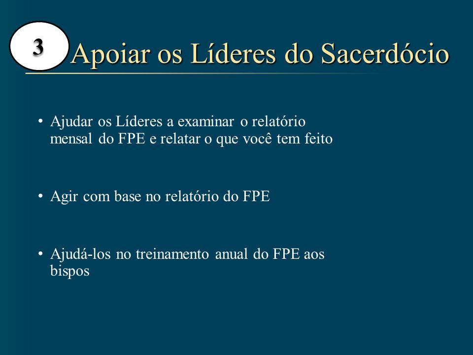 Apoiar os Líderes do Sacerdócio 3 Ajudar os Líderes a examinar o relatório mensal do FPE e relatar o que você tem feito Agir com base no relatório do