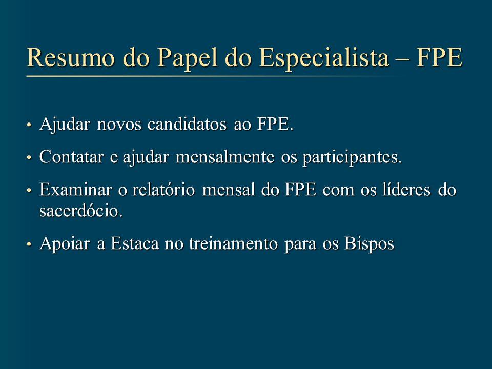 Resumo do Papel do Especialista – FPE Ajudar novos candidatos ao FPE. Ajudar novos candidatos ao FPE. Contatar e ajudar mensalmente os participantes.