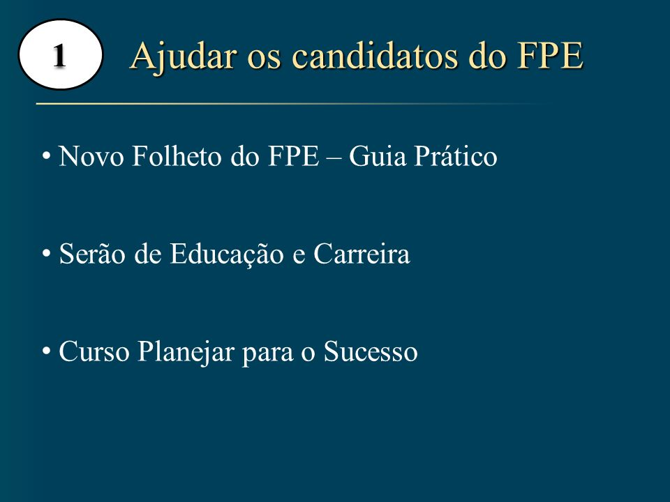 1 Ajudar os candidatos do FPE Ajudar os candidatos do FPE Novo Folheto do FPE – Guia Prático Serão de Educação e Carreira Curso Planejar para o Sucess