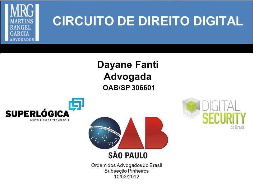 CIRCUITO DE DIREITO DIGITAL Dayane Fanti Advogada OAB/SP 306601 Ordem dos Advogados do Brasil Subseção Pinheiros 10/03/2012