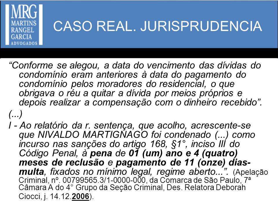 CASO REAL. JURISPRUDENCIA Conforme se alegou, a data do vencimento das dívidas do condomínio eram anteriores à data do pagamento do condomínio pelos m