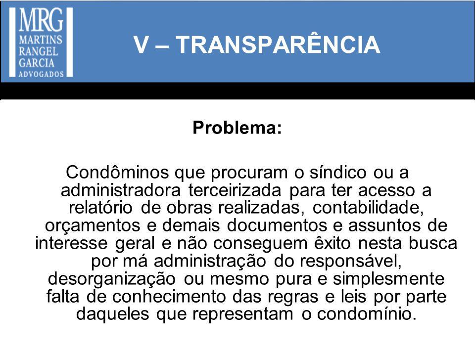 V – TRANSPARÊNCIA Problema: Condôminos que procuram o síndico ou a administradora terceirizada para ter acesso a relatório de obras realizadas, contab