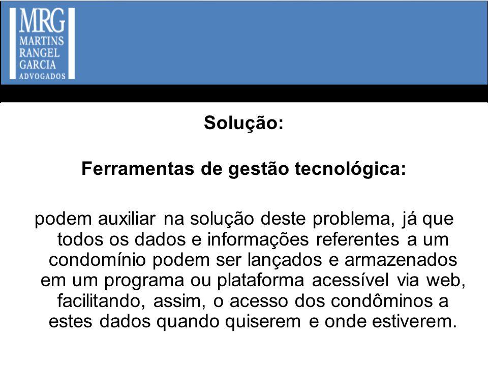 Solução: Ferramentas de gestão tecnológica: podem auxiliar na solução deste problema, já que todos os dados e informações referentes a um condomínio p