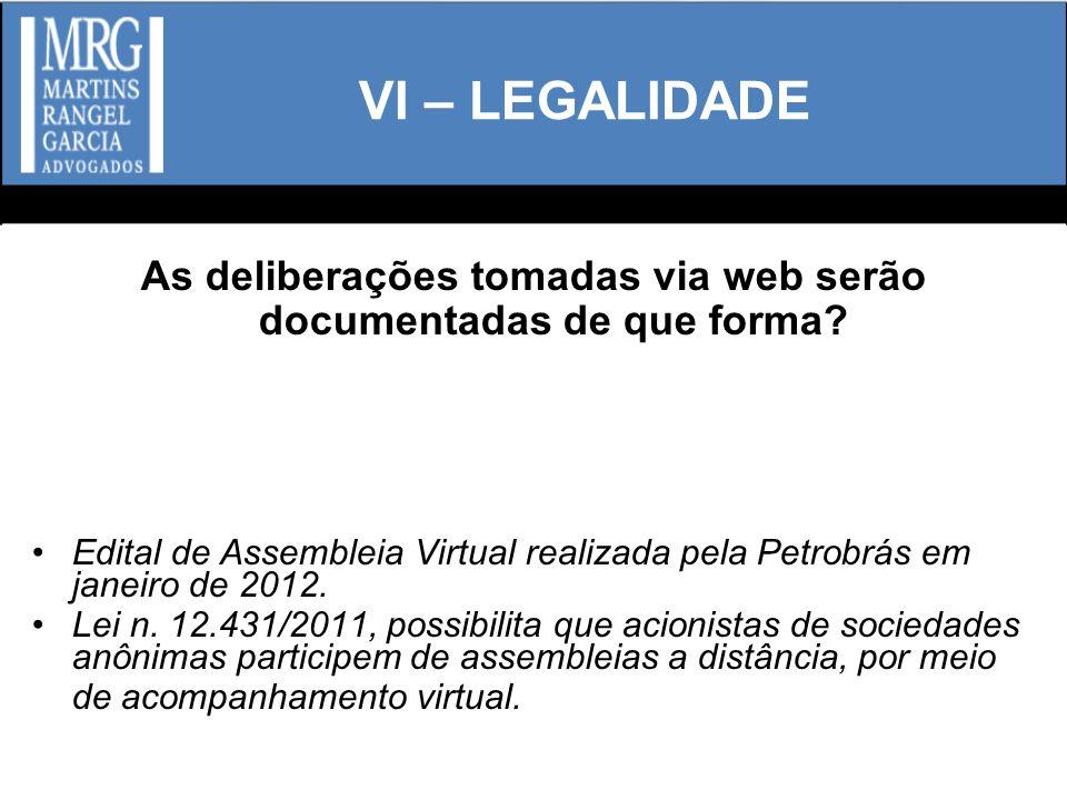 VI – LEGALIDADE As deliberações tomadas via web serão documentadas de que forma? Edital de Assembleia Virtual realizada pela Petrobrás em janeiro de 2