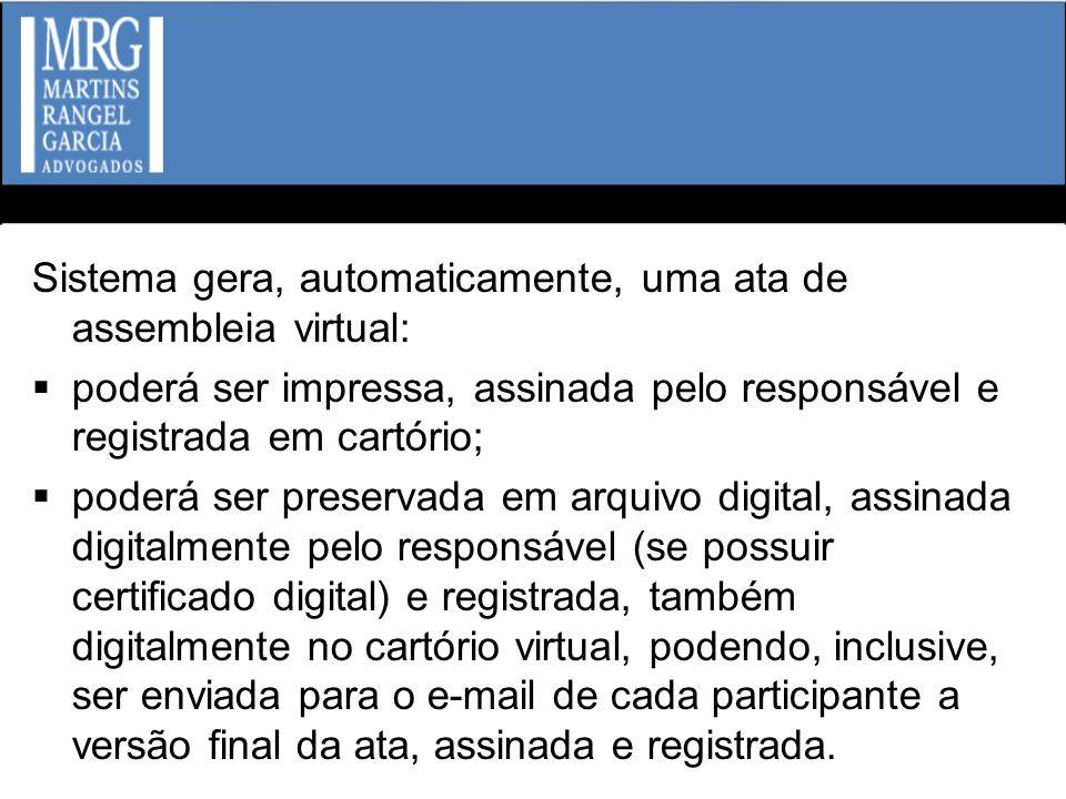 Sistema gera, automaticamente, uma ata de assembleia virtual: poderá ser impressa, assinada pelo responsável e registrada em cartório; poderá ser pres