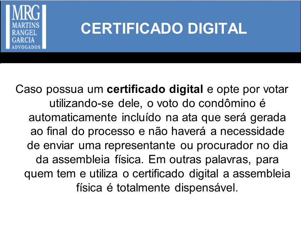 CERTIFICADO DIGITAL Caso possua um certificado digital e opte por votar utilizando-se dele, o voto do condômino é automaticamente incluído na ata que