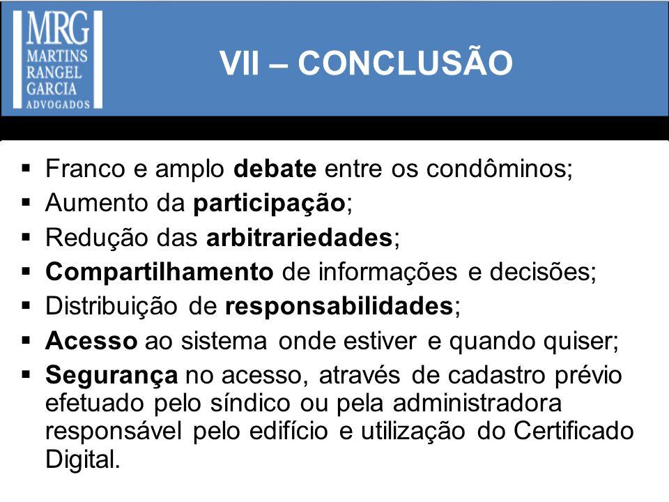 VII – CONCLUSÃO Franco e amplo debate entre os condôminos; Aumento da participação; Redução das arbitrariedades; Compartilhamento de informações e dec