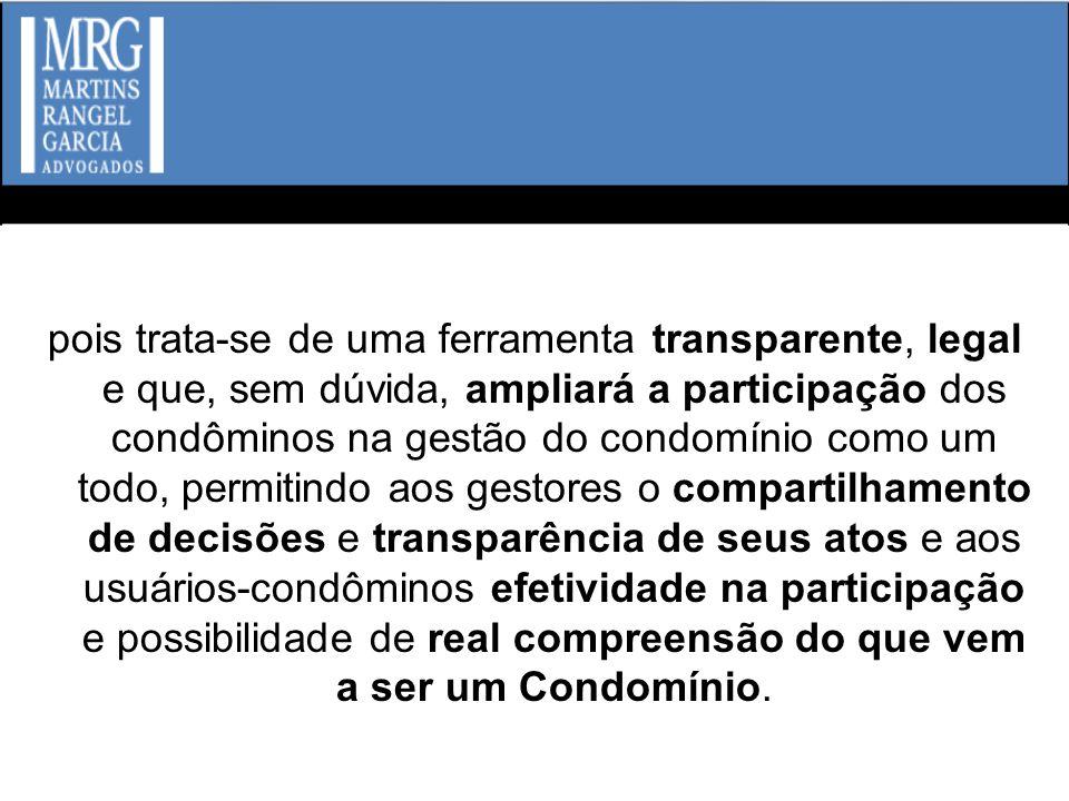 pois trata-se de uma ferramenta transparente, legal e que, sem dúvida, ampliará a participação dos condôminos na gestão do condomínio como um todo, pe