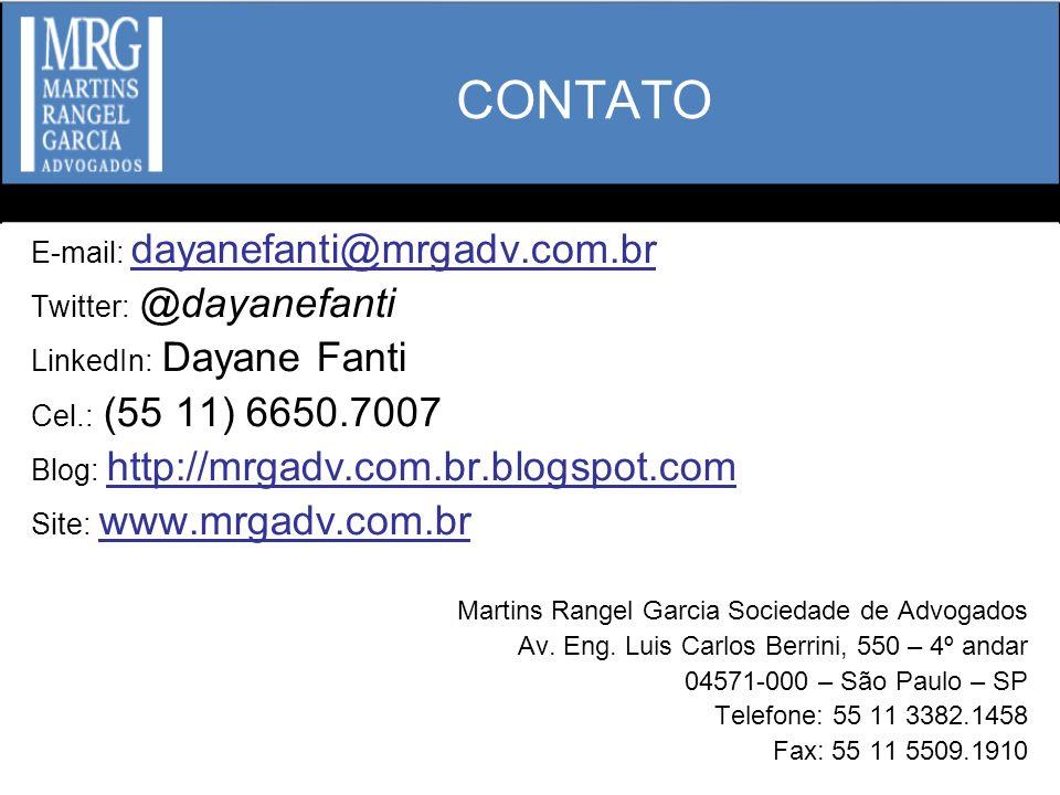 CONTATO E-mail: dayanefanti@mrgadv.com.br Twitter: @dayanefanti LinkedIn: Dayane Fanti Cel.: (55 11) 6650.7007 Blog: http://mrgadv.com.br.blogspot.com