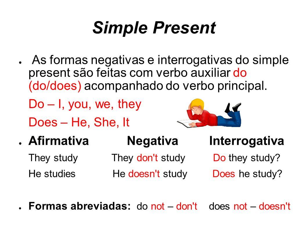Simple Present As formas negativas e interrogativas do simple present são feitas com verbo auxiliar do (do/does) acompanhado do verbo principal. Do –